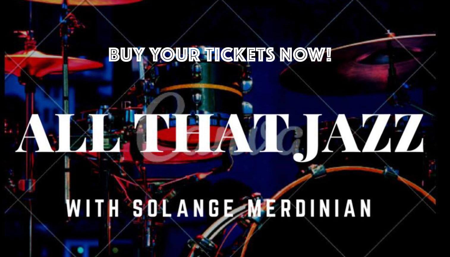 All that Jazz with Solange  Merdinian – London, UK